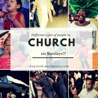Different types of people in church on Sundays!!!