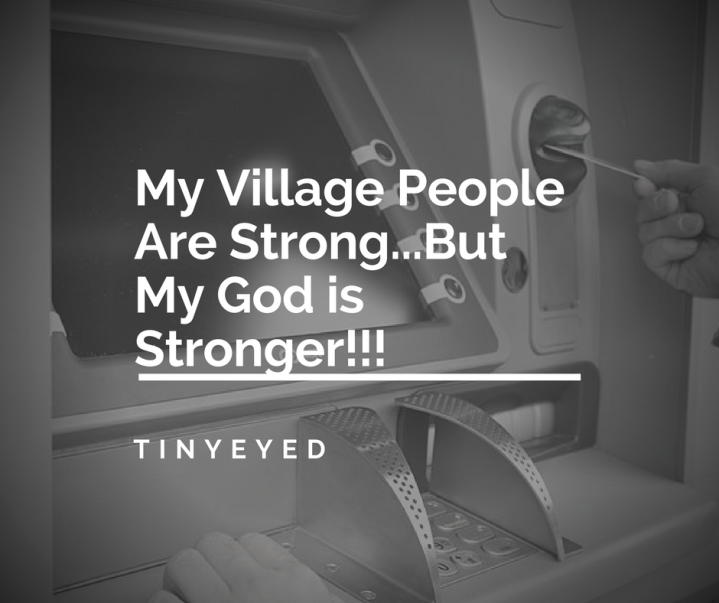 My Village People Are Strong…But My God Is Stronger!
