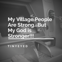 My Village People Are Strong...But My God Is Stronger!