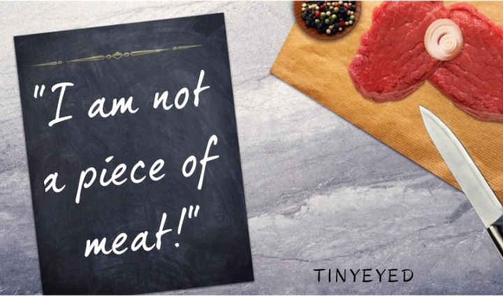 I am not a piece ofmeat!