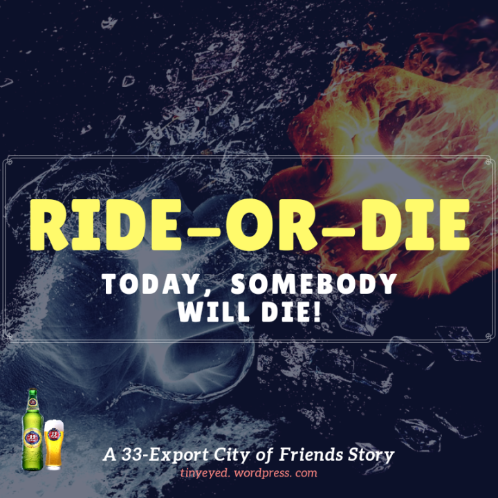 RIDE-OR-DIE, TODAY SOMEBODY WILLDIE!